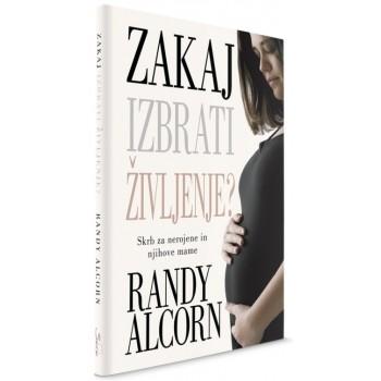Randy Alcorn - Zakaj izbrati življenje