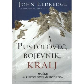 John Eldredge - Pustolovec, bojevnik, kralj
