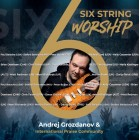 Slavilni CD - Andrej Grozdanov & International Praise Community - Six string worship